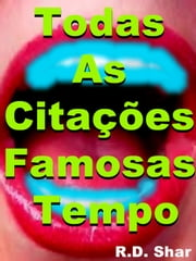 Todas As Citações Famosas Tempo (All Time Famous Quotes) ebook by R D Shar
