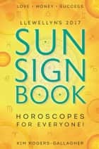 Llewellyn's 2017 Sun Sign Book - Horoscopes for Everyone! ebook by Kim Rogers-Gallagher, Llewellyn