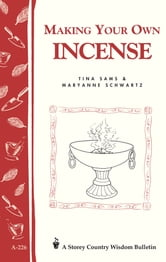 Making Your Own Incense - Storey Country Wisdom Bulletin A-226 ebook by Tina Sams,Maryanne Schwartz