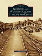 Norfolk and Western Railway Stations and Depots ebook by C. Nelson Harris