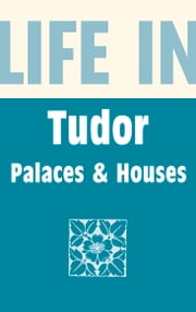 Life in Tudor Palaces and Houses ebook by Alison Sim