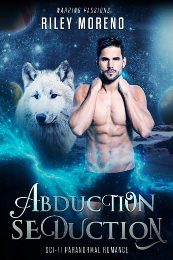 Abduction Seduction - Warring Passions, #1 ebook by Riley Moreno