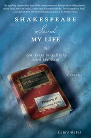 Shakespeare Saved My Life - Ten Years in Solitary with the Bard ebook by Laura Bates