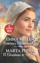 Rebecca's Christmas Gift and A Christmas to Die For - Rebecca's Christmas Gift\A Christmas To Die For ebook by Emma Miller, Marta Perry