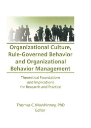Organizational Culture, Rule-Governed Behavior and Organizational Behavior Management - Theoretical Foundations and Implications for Research and Practice ebook by Thomas C Mawhinney