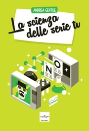 La scienza delle serie tv ebook by Andrea Gentile