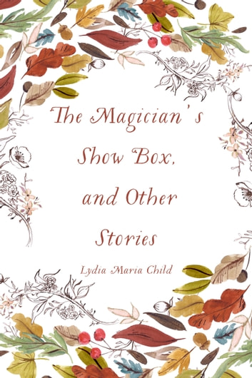 The Magician's Show Box, and Other Stories ebook by Lydia Maria Child