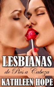 Lesbianas de Pies a Cabeza ebook by Kathleen Hope