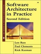 Software Architecture in Practice ebook by Len Bass, Rick Kazman, Paul Clements