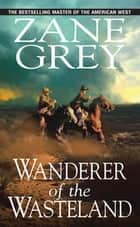 Wanderer of the Wasteland ebook by Zane Grey
