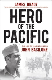 Hero of the Pacific - The Life of Marine Legend John Basilone ebook by James Brady