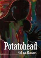 Potatohead ebook by Eldora Reeves