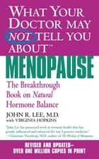 What Your Doctor May Not Tell You About(TM): Menopause - The Breakthrough Book on Natural Progesterone ebook by Virginia Hopkins, John R. Lee
