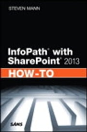 InfoPath with SharePoint 2013 How-To ebook by Steven Mann
