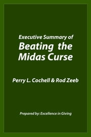 "Executive Summary of ""Beating the Midas Curse"" ebook by Prepared by Excellence in Giving,Rod Zeeb,Perry L Cochell"
