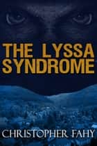 The Lyssa Syndrome ebook by Christopher Fahy