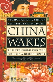 China Wakes - The Struggle for the Soul of a Rising Power ebook by Nicholas D. Kristof, Sheryl WuDunn