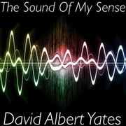 The Sound Of MY Sense ebook by David Yates