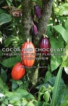 Cocoa And Chocolate - Their History From Plantation To Consumer ebook by Arthur Knapp
