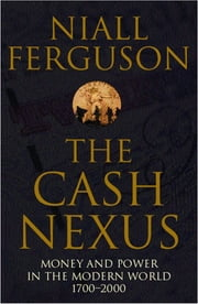 The Cash Nexus - Money and Politics in Modern History, 1700-2000 eBook by Niall Ferguson