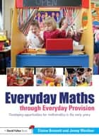 Everyday Maths through Everyday Provision ebook by Elaine Bennett,Jenny Weidner