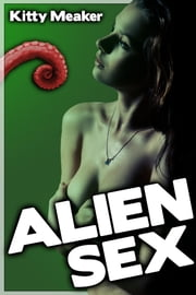 Alien Sex (Tentacle Sci-Fi Erotica Two Pack) ebook by Kitty Meaker