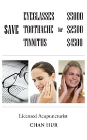 Save $5000 for Glasses, $2500 for Toothache, and $4500 for Tinnitus ebook by Chan Hur