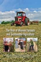 The Rise of Women Farmers and Sustainable Agriculture ebook by Carolyn Sachs, Mary Barbercheck, Kathryn Braiser,...