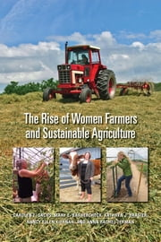 The Rise of Women Farmers and Sustainable Agriculture ebook by Carolyn Sachs,Mary Barbercheck,Kathryn Braiser,Nancy Ellen Kiernan,Anna Rachel Terman