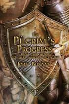 The Pilgrim's Progress: From This World to That Which is to Come eBook by John Bunyan