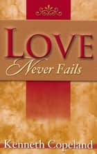 Love Never Fails 電子書 by Kenneth Copeland