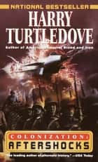 Aftershocks (Colonization, Book Three) ebook by Harry Turtledove