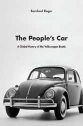 The People's Car - a global history of the Volkswagen Beetle ebook by Bernhard Rieger