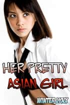 Her Pretty Asian Girl ebook by Winter Lynx