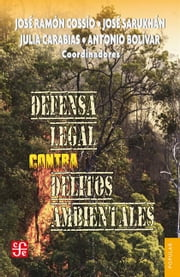 Defensa legal contra delitos ambientales ebook by José Sarukhán,José Ramón Cossío,Julia Carabias,Antonio Bolívar