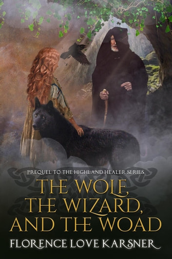 The Wolf, The Wizard, and The Woad - Highland Healer Series, #4 ebook by Florence Love Karsner