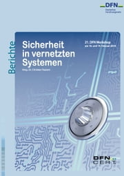 Sicherheit in vernetzten Systemen - 21. DFN-Workshop ebook by Christian Paulsen