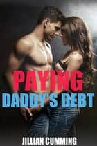 Paying Daddy's Debt ebook by Jillian Cumming