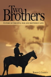 Two Brothers - A story of the civil war and brotherly love ebook by Robert J.  Gossett