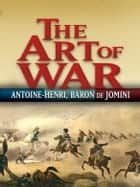 The Art of War ebook by Antoine-Henri Jomini, G. H. Mendell, W. P. Craighill