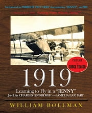 "1919 - Learning to Fly in a ""Jenny"" Just Like Charles Lindbergh and Amelia Earhart ebook by William Bollman"