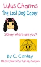 Lulu's Charms and the Lost Dog Caper ebook by C.V. Conley