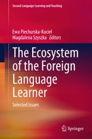 The Ecosystem of the Foreign Language Learner - Selected Issues ebook by Ewa Piechurska-Kuciel,Magdalena Szyszka