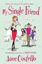 My Single Friend ebook by Jane Costello