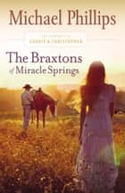 The Braxtons of Miracle Springs (The Journals of Corrie and Christopher Book #1) ebook by Michael Phillips