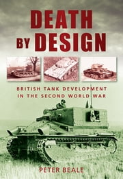 Death by Design - British Tank Development in the Second World War ebook by Peter Beale
