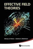 Effective Field Theories ebook by Alexey A Petrov,Andrew E Blechman