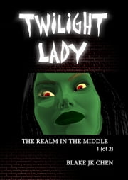 Twilight Lady: The Realm in the Middle #1 of 2 ebook by Blake J.K. Chen