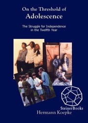 On the Threshold of Adolescence: The Struggle for Independence in the Twelfth Year ebook by Hermann Keopke