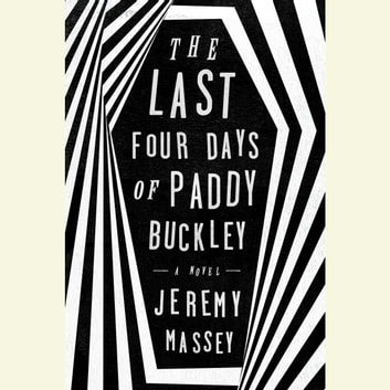 The Last Four Days of Paddy Buckley - A Novel audiobook by Jeremy Massey